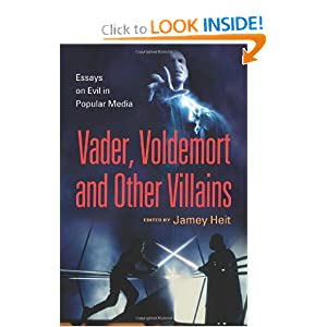 Vader, Voldemort and Other Villains: Essays on Evil in Popular Media by Jamey Heit