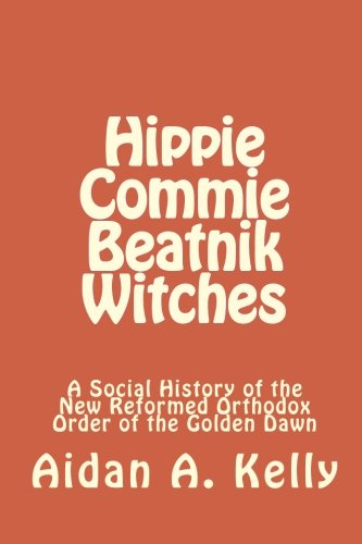 Hippie Commie Beatnik Witches: A Social History of the New Reformed Orthodox Order of the Golden Dawn PDF