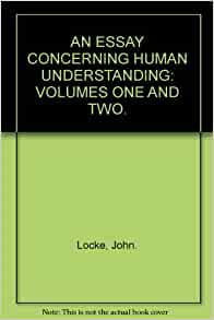 an essay concerning human understanding locke An essay concerning human understanding from wikisource jump to: navigation, search an essay concerning human understanding by john locke.
