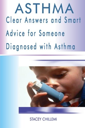 Asthma: Clear Answers And Smart Advice For Someone Diagnosed With Asthma