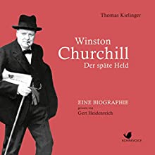 Winston Churchill: Der späte Held Hörbuch von Thomas Kielinger Gesprochen von: Gert Heidenreich
