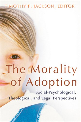 The Morality Of Adoption: Social-Psychological, Theological, and Legal Perspectives (Religion, Marriage, and Family)