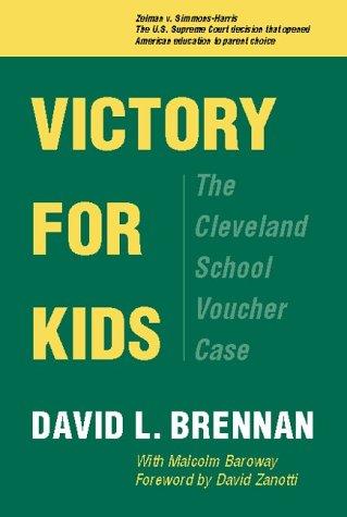 Victory for Kids : The Cleveland School Voucher Case, Brennan,David/Baroway,Malcolm/Zanotti,David
