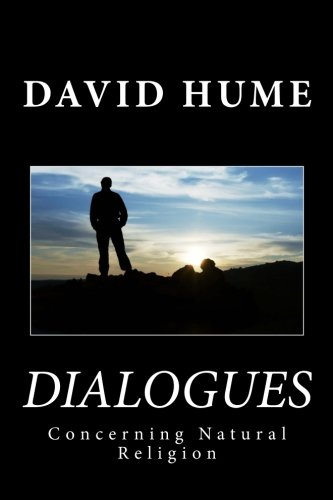 a discussion on david humes dialogue concerning natural religion Hume dialogues concerning natural religion by davis hume is a pretty heavy text full of many arguments each one with multiple sub arguments and countless premises.