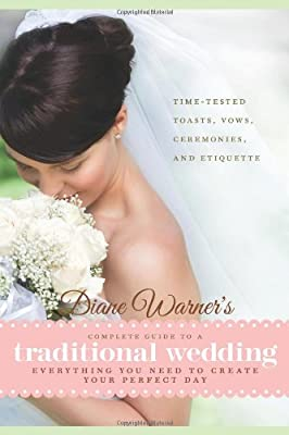 Diane Warner's Complete Guide to a Traditional Wedding: Time-Tested Toasts, Vows, Ceremonies & Etiquette: Everything You Need to Create Your Perfect Day