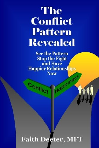 The Conflict Pattern Revealed: See The Pattern,Stop The Fight, And Have Happier Relationships Now