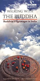 Walking with the Buddha - Buddhist Pilgrimages in India
