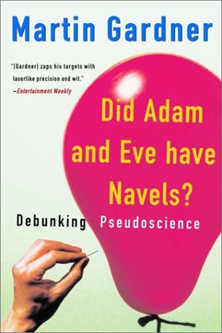 Did Adam and Eve Have Navels? : Debunking Pseudoscience, MARTIN GARDNER