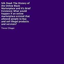 Silk Road: The History of the Online Black Marketplace and Its Brief Existence (       UNABRIDGED) by Trevor Clinger Narrated by Violet Meadow
