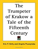 The Trumpeter of Krakow a Tale of the Fifteenth Century (1417939583) by Kelly, Eric P.