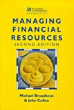 John Cullen Managing Financial Resources: The authors of this text discuss the issues of financial planning, including statistical and cost analysis, basic ... control (CMI Diploma in Management Series)