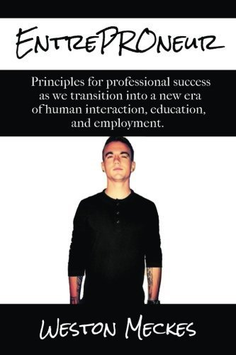 EntrePROneur: Principles for professional success as we transition into a new era of human interaction, education, and employment by Mr. Weston Andrew Meckes (2014-11-27) (Weston Meckes compare prices)
