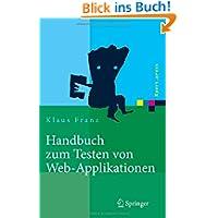 Handbuch zum Testen von Web-Applikationen: Testverfahren, Werkzeuge, Praxistipps (Xpert.press)