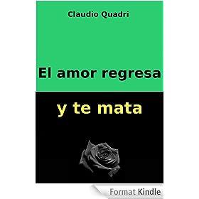 El amor regresa y te mata (Spanish Edition)