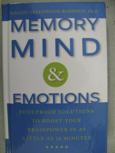Memory, Mind & Emotions: Foolproof Solutions to Boost Your Brainpower in as Little as 10 Minutes, Maggie Greenwood-Robinson
