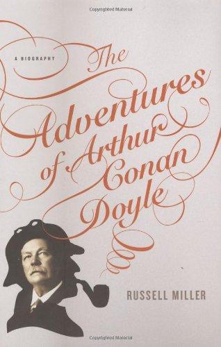The Adventures of Arthur Conan Doyle: A Biography