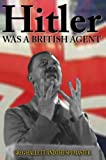 Hitler Was a British Agent