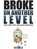 Broke On Another Level - The Cure For Limitless Spending