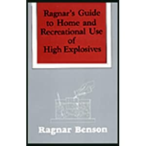 Ragnar s Guide to Home and Recreational Use of High Explosives