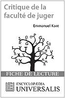 Critique de la facult� de juger d'Emmanuel Kant (Les Fiches de lecture d'Universalis)