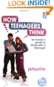 How Teenagers Think: An Insider's Guide to Living with a Teenager