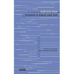 Schnitte in Raum und Zeit: Notizen und Gespräche zu Filmmontage und Dramaturgie (Texte zum Dokument