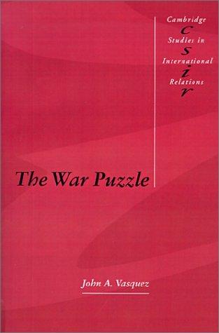 The War Puzzle (Cambridge Studies in International Relations), John A. Vasquez