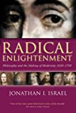 Radical Enlightenment: Philosophy and the Making of Modernity 1650-1750 (0199254567) by Israel, Jonathan I.