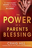 img - for The Power of a Parent's Blessing: See Your Children Prosper and Fulfill Their Destinies in Christ book / textbook / text book