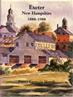 Exeter, New Hampshire, 1888-1988 by Nancy…