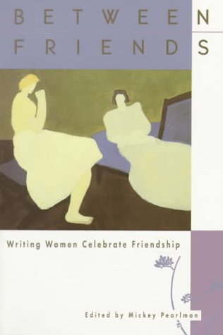Between Friends: Writing Women Celebrate Friendship