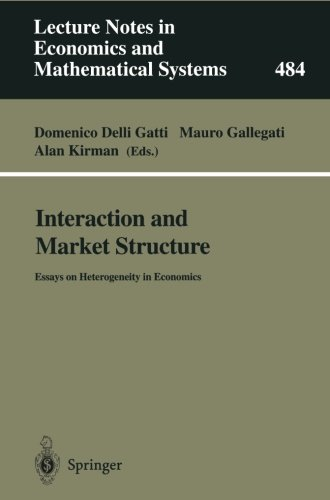 Interaction and Market Structure: Essays on Heterogeneity in Economics (Lecture Notes in Economics and Mathematical Syst