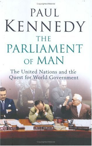 The Parliament of Man: The United Nations and the Quest for World Government