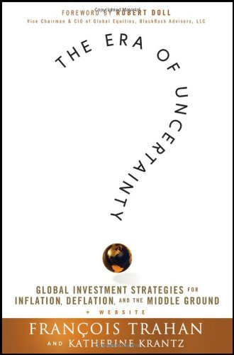 The Era of Uncertainty: Global Investment Strategies for Inflation, Deflation, and the Middle Ground