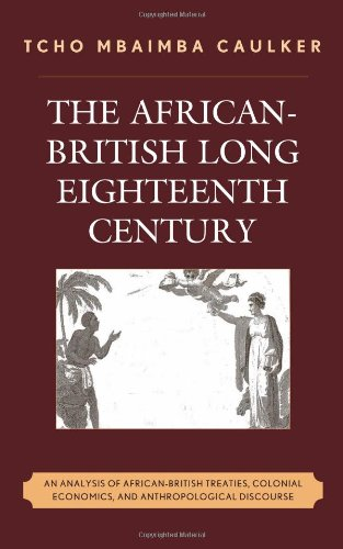 The African-British Long Eighteenth Century: An Analysis of African-British Treaties, Colonial Economics, and Anthropolo
