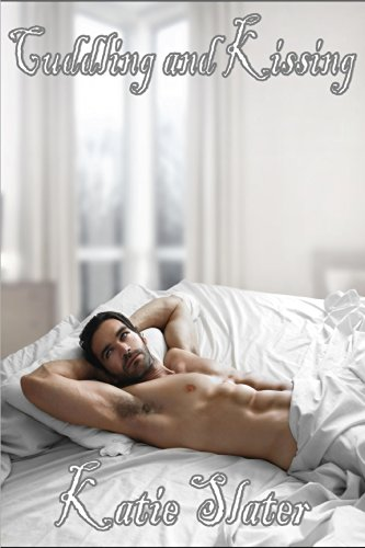 Katie Slater - Cuddling and Kissing - Gay Romance, M/m Seduction, XXX, Erotica