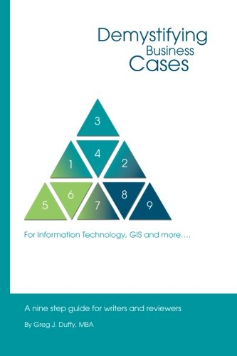 Demystifying Business Cases For Information Technology, GIS and more: A Nine Step Guide for Case Writers and Reviewers