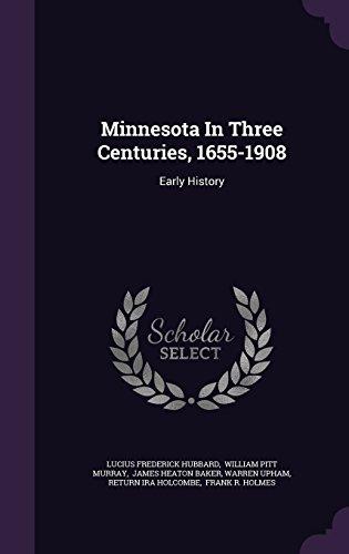 Minnesota In Three Centuries, 1655-1908: Early History