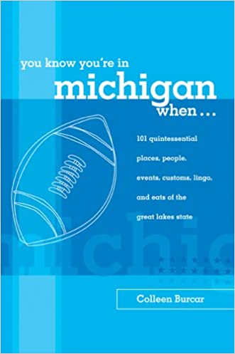 You Know You're in Michigan When...: 101 Quintessential Places, People, Events, Customs, Lingo, and Eats of the Great Lakes State (You Know You're In Series)