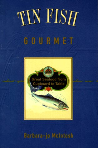 Tin Fish Gourmet: Great Seafood from Cupboard to T by Barbara-Jo McIntosh