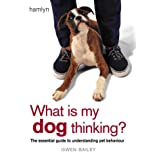 What is my Dog Thinking?: The essential guide to understanding your petby Gwen Bailey