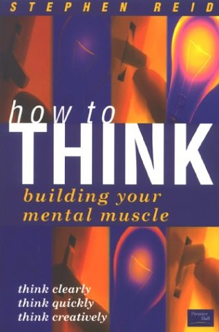 Reid, S: How to Think: Building Your Mental Muscle