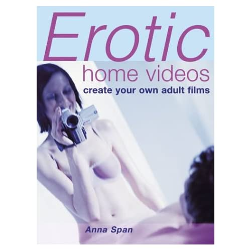 Erotic Home Video: Create Your Own Adult Films