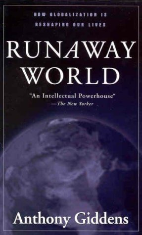 Runaway World: How Globalization is Reshaping Our Lives, Anthony Giddens