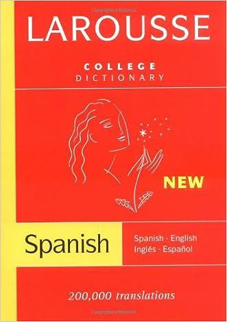 Larousse College Dictionary:  Spanish-English / Ingles-Espanol (Spanish and English Edition) written by Larousse