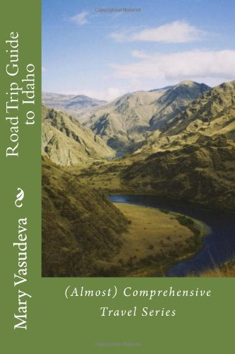 Road Trip Guide to Idaho: (Almost) Comprehensive Travel Series (Volume 5)