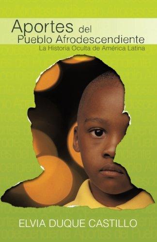 Aportes del Pueblo Afrodescendiente: La Historia Oculta de Am rica Latina (Spanish Edition)