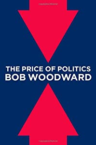 The Price of Politics - Bob Woodard