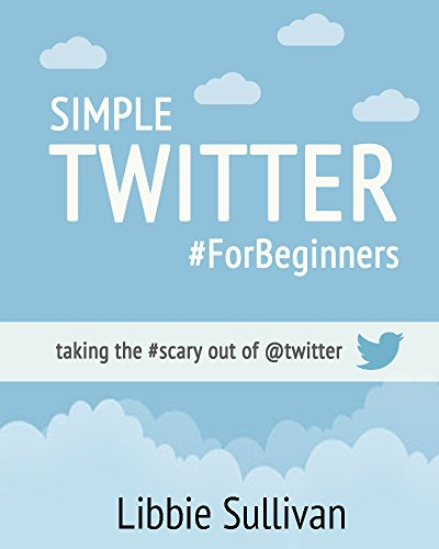 simple-twitter-for-beginners-taking-the-scary-out-of-twitter