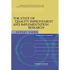The State of Quality Improvement and Implementation Research: Expert Views, Workshop Summary Samantha Chao and Forum on the Science of Health Care Quality Improvement and Implementation